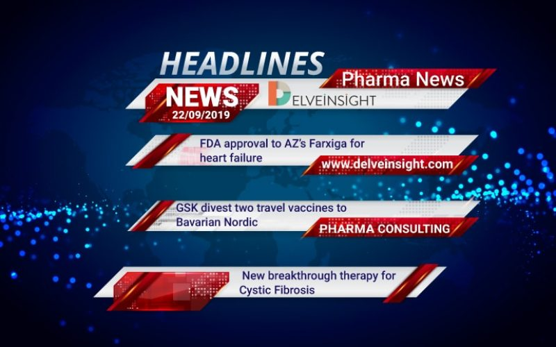 FDA approval to AZ's Farxiga for heart failure; GSK divests two travel vaccines to Bavarian Nordic; New breakthrough therapy for Cystic Fibrosis