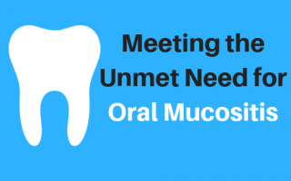 Meeting the Unmet Need for Oral Mucositis