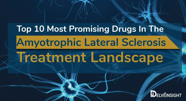 Top 10 Most Promising Drugs In The Amyotrophic Lateral Sclerosis Treatment Landscape