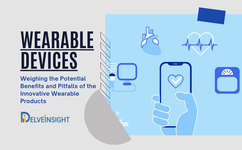 Wearable Devices: Weighing the Potential Benefits and Pitfalls of the Innovative Wearable Products