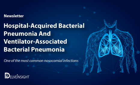 Hospital-acquired bacterial pneumonia/ Ventilator-associated bacterial pneumonia Newsletter